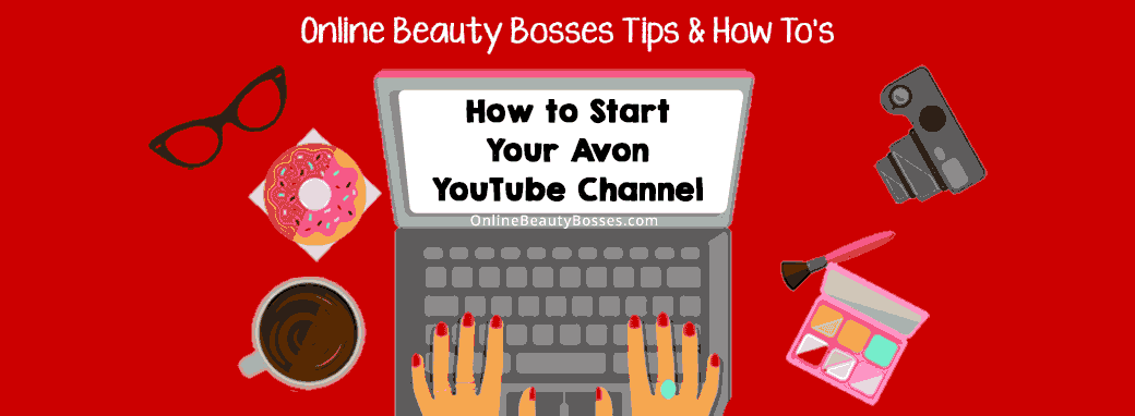 How-To-Start-Your-Avon-YouTube-channel